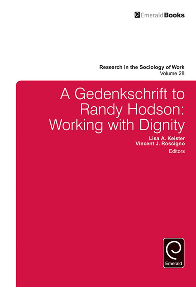 A Gedenkschrift to Randy Hodson: Working with Dignity (Research in the Sociology of Work Book 28)