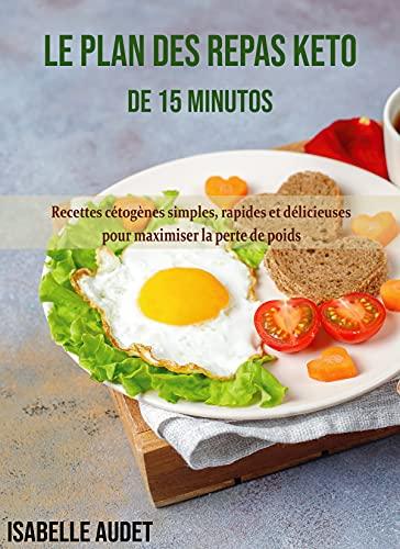 Couverture du livre Le plan des repas Keto de 15 minutes: Recettes cétogènes simples, rapides et délicieuses pour maximiser la perte de poids