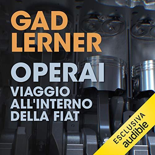 Operai: Viaggio all'interno della Fiat. La vita, le case, le fabbriche di una classe che non c'è più