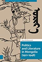 Politics and Literature in Mongolia 1921-1948 (North East Asian Studies)