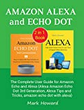 Amazon Alexa and Echo Dot: The Complete User Guide for Amazon Echo and Alexa (Alexa Amazon Echo Dot 3rd Generation, Alexa Tips and Tricks, amazon echo dot with alexa)