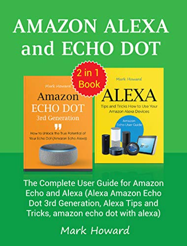 Amazon Alexa and Echo Dot: The Complete User Guide for Amazon Echo and Alexa (Alexa Amazon Echo Dot 3rd Generation, Alexa Tips and Tricks, amazon echo dot with alexa) (English Edition)