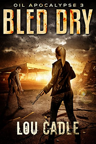 Bled Dry (Oil Apocalypse Book 3)