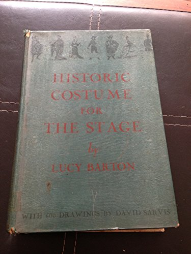 Historic costume for the stage / by Lucy Barton ; with colour frontispiece and 76 pages of drawings, by David Sarvis