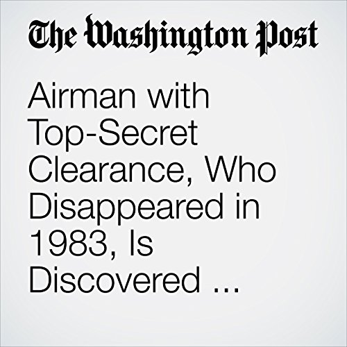 Airman with Top-Secret Clearance, Who Disappeared in 1983, Is Discovered Living in California copertina