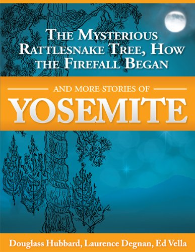 The Mysterious Rattlesnake Tree, How The Firefall Began And More Stories Of Yosemite (Awani Press Publication Book 3) (English Edition)
