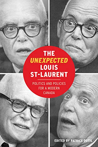 The Unexpected Louis St-Laurent: Politics and Policies for a Modern Canada (The C.D. Howe Series in Canadian Political History) (English Edition)