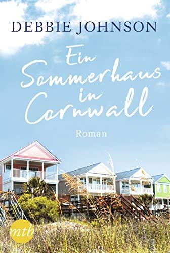 Ein Sommerhaus in Cornwall: Romantischer Urlaubsroman