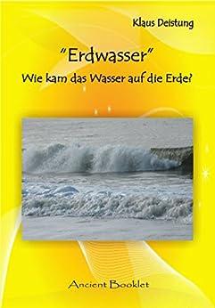 [Klaus Deistung]のErdwasser: Wie kam das Wasser auf die Erde? (Ancient Booklet) (German Edition)