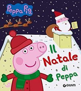 Peppa Pig Babbo Natale Da Colorare.Il Natale Di Peppa Peppa Pig Italian Edition Kindle Edition By D Achille Silvia Literature Fiction Kindle Ebooks Amazon Com