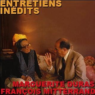 Entretiens inédits                   De :                                                                                                                                 Marguerite Duras,                                                                                        François Mitterrand                               Lu par :                                                                                                                                 Marguerite Duras,                                                                                        François Mitterrand                      Durée : 2 h et 53 min     Pas de notations     Global 0,0