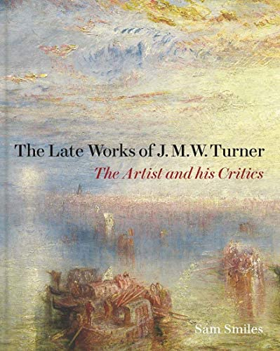 The Late Works of J M W Turner The Artist and his Critics The Paul Mellon Centre for Studies product image