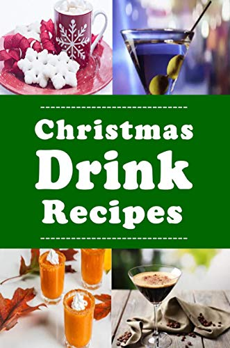 Christmas Drink Recipes: Eggnog, Martinis, Hot Chocolate and Lots of Other Holiday Drinks (Christmas Cookbook Book 12) by [Laura Sommers]