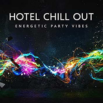 Hotel Chill Out Energetic Party Vibes