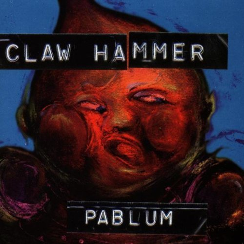 Pablum by CLAW HAMMER (1993-03-22?