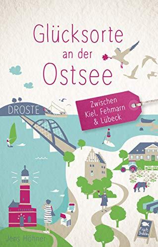 Glücksorte an der Ostsee - Zwischen Kiel, Fehmarn und Lübeck