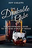 The Drinkable Globe: The Indispensable Guide to the Wide World of Booze