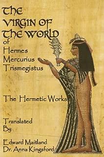 The Virgin Of The World Of Hermes Mercurius Trismegistus The Hermetic Works Translated