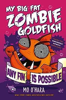 Any Fin Is Possible: My Big Fat Zombie Goldfish by [Mo O'Hara, Marek Jagucki]