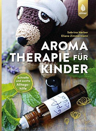 Aromatherapie für Kinder: Schnelle und sanfte Alltagshilfe bei Kinderkrankheiten