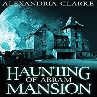 The Haunting of Abram Mansion     A Riveting Haunted House Mystery              By:                                                                                                                                 Alexandria Clarke                               Narrated by:                                                                                                                                 Gwendolyn Druyor                      Length: 16 hrs and 11 mins     13 ratings     Overall 3.3