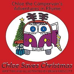 Chloe Saves Christmas (Chloe The Campervan's Adventures in Rhyme) by [Brian Prescott]