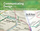 Communicating Design: Developing Web Site Documentation for Design and Planning (2nd Edition) (Voices That Matter)