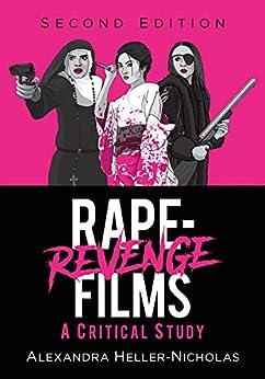 Rape-Revenge Films: A Critical Study, 2d ed. by [Alexandra Heller-Nicholas]