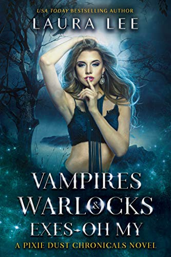 Vampires, Warlocks, And Exes ~ Oh My!: A Fae Urban Fantasy Romance (The Pixie Dust Chronicles Book 2)