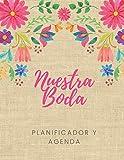 Nuestra Boda Planificador y Agenda: Organizador y Agenda para Novias o Novios para planear todas las actividades previas a la boda tema mexicano floral 8.5 x 11 in 135 pag