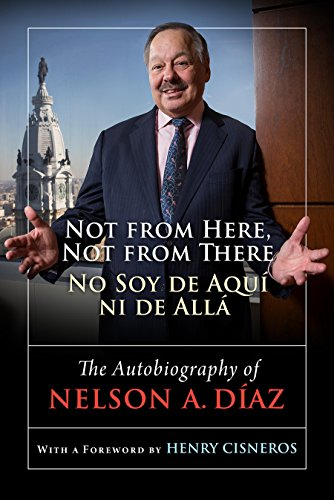 Not from Here, Not from There/No Soy de Aquí ni de Allá: The Autobiography of Nelson Díaz
