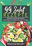 Salate: 99 Salat Rezepte köstlich, knackig und schnell - Rezeptideen zum abnehmen und fit bleiben