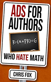 [Chris Fox]のAds for Authors Who Hate Math: Write Faster, Write Smarter (English Edition)