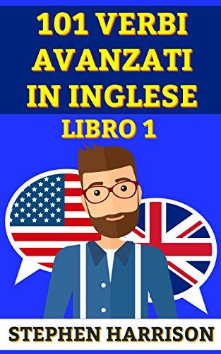 101 Verbi Avanzati in Inglese - Libro 1 (INGLESE AVANZATO) (Italian Edition)