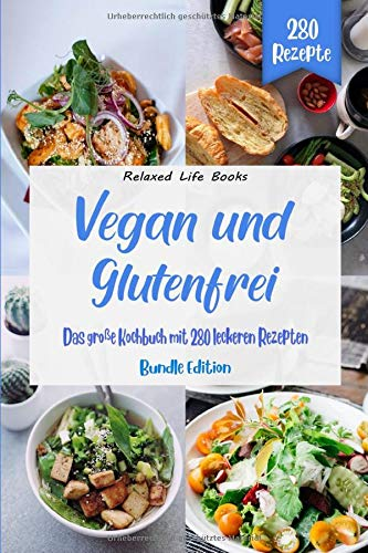 Vegan und Glutenfrei: Das große Kochbuch mit 280 leckeren Rezepten....