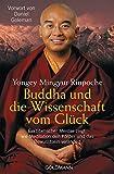 Buddha und die Wissenschaft vom Glück: Ein tibetischer Meister zeigt, wie Meditation den Körper und das Bewusstsein verändert - Vorwort von Daniel Goleman - Yongey Mingyur Rinpoche