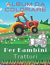 Album da colorare per bambini: Colorazione trattori - per ragazzi e ragazze   libri da colorare bambini   Disegni di trattori e macchine agricole. (Italian Edition)