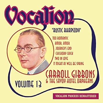Carroll Gibbons & The Savoy Hotel Orpheans, Vol. 13 - Rustic Rhapsody