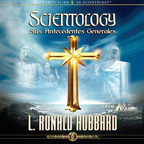 Scientology: Sus Antecedentes Generales (Narración en Castellano) [Scientology: Its General Background (Narration in Castilian)] cover art