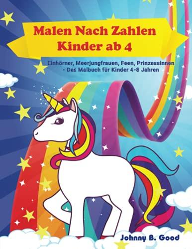 Malen Nach Zahlen Kinder ab 4: Einhörner, Meerjungfrauen, Feen, Prinzessinnen - Das Malbuch für Kinder 4-8 Jahren