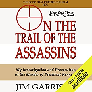 On the Trail of the Assassins     One Man's Quest to Solve the Murder of President Kennedy              By:                                                                                                                                 Jim Garrison                               Narrated by:                                                                                                                                 Mark Kincaid                      Length: 11 hrs and 52 mins     183 ratings     Overall 4.5