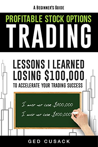 Book: A Beginner's Guide Profitable Stock Options Trading - Lessons I learned losing $100,000 to accelerate your trading success by Ged Cusack