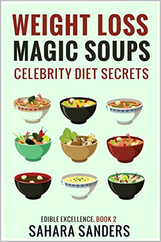 Weight Loss Magic Soups Celebrity Diet Secrets Healthy Eating Tips Green Smoothies And Much More Edible Excellence Book 2 Kindle Edition By Sanders Sahara Health Fitness Dieting Kindle Ebooks Amazon Com