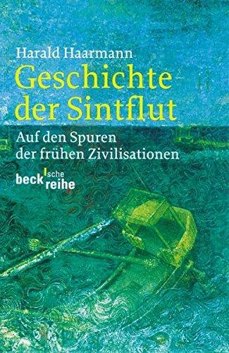 Geschichte der Sintflut: Auf den Spuren der frühen Zivilisationen (Beck'sche Reihe)