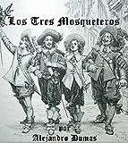 Los Tres Mosqueteros por Alejandro Dumas (Nueva Edicion en Espanol con indice interactivo)