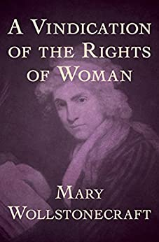A Vindication of the Rights of Woman by [Mary Wollstonecraft]