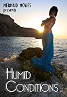 Mermaid Movies Presents: Humid Conditions [DVD]