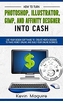 Turn Photoshop, Gimp, Illustrator, and Affinity Designer into Cash
