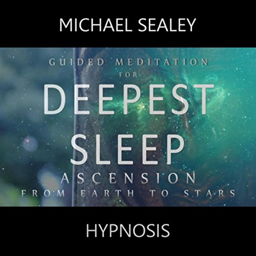 Guided Meditation for Deepest Sleep: Ascension from Earth to Stars