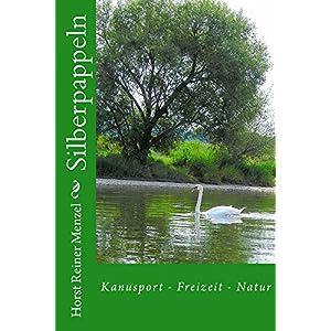 Silberpappeln: Kanusport - Paddeln - Freizeit (German Edition) 8 spesavip